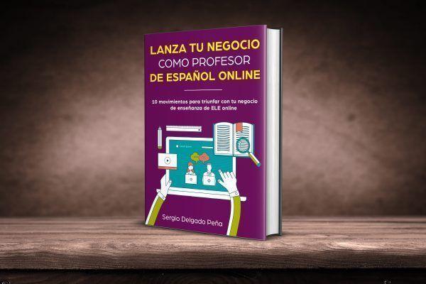 Lanza tu negocio como profesor de español online - Ebook