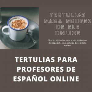 TERTULIAS PARA PROFESORES DE ESPAÑOL ONLINE